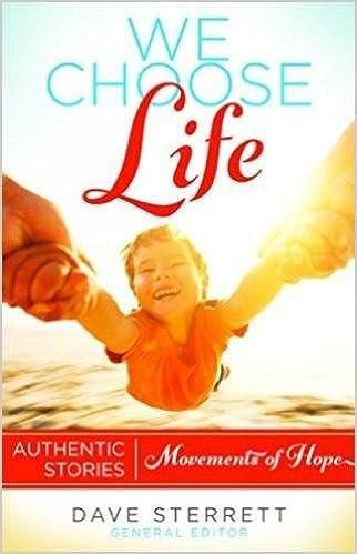e3f7578220 We Choose Life: Authentic Stories, Movements of Hope: Dave Sterrett, Ramona  Trevino, Mike Adams, Rebecca Kiessling, Kristan Hawkins: 9781619707627: ...