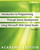 Introduction to Programming Through Game Development Using Microsoft Xna Game Studio, Rob Miles, 0735627134