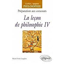 La Lecon de Philosophie Iv Preparation Aux Concours Capes/agregat