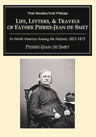 Download Life, Letters and Travels of Father Pierre-Jean De Smet, S J: 1801-1873 pdf