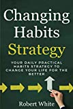 img - for Changing Habits Strategy: Your Daily Practical Habits Strategy to Change Your Life for the Better book / textbook / text book