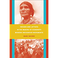 Indians and Leftists in the Making of Ecuador's Modern Indigenous Movements (Latin America Otherwise) (English Edition)