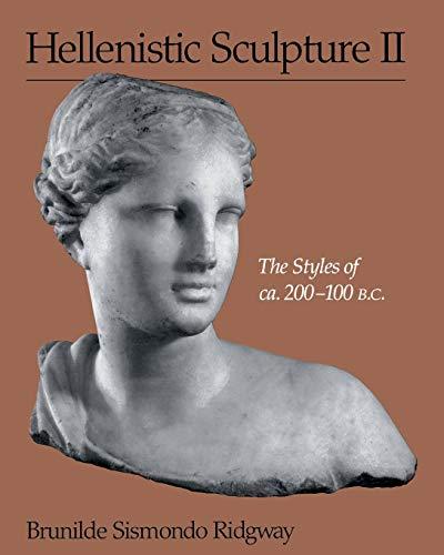 Hellenistic Sculpture II: The Styles of ca. 200-100 B.C. (Wisconsin Studies in Classics)