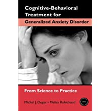 Cognitive-Behavioral Treatment for Generalized Anxiety Disorder: From Science to Practice (Practical Clinical Guidebooks) by Michel J. Dugas (2006-11-16)