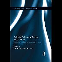 "Colonial Soldiers in Europe, 1914-1945: ""Aliens in Uniform"" in Wartime Societies (Routledge Studies in Modern History)"