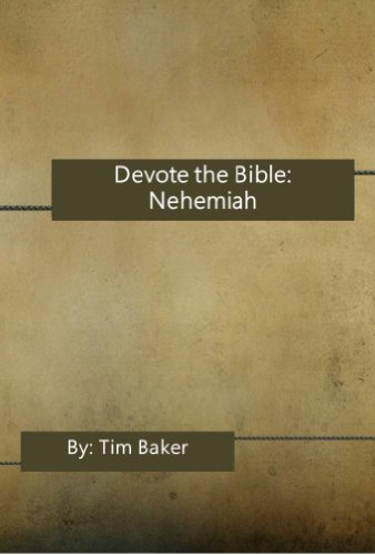 f5c30ea28 Devote the Bible  Nehemiah - Kindle edition by Tim Baker. Religion ...