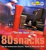 Um die Welt mit 80 Snacks: Die 80 beliebtesten Snacks, tapas & mezze der Welt
