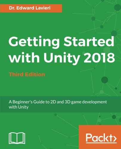 Getting Started with Unity 2018 - Third Edition: A Beginner's Guide to 2D and 3D game development with Unity by Packt Publishing