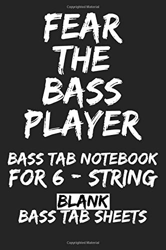 Fear the Bass Player Bass Tab Notebook for 6-String: Blank Bass Tab Sheets