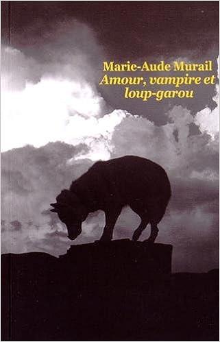 Amour, vampire et loup-garou - Marie-Aude Murail