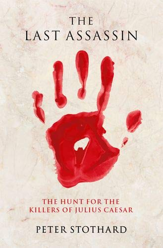 Book Cover: The Last Assassin: The Hunt for the Killers of Julius Caesar