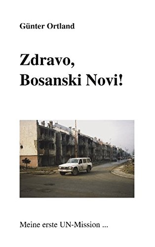 Zdravo, Bosanski Novi Meine erste UN- Mission. (Book on Demand)