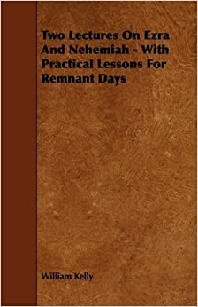 Book Two Lectures On Ezra And Nehemiah - With Practical Lessons For Remnant Days