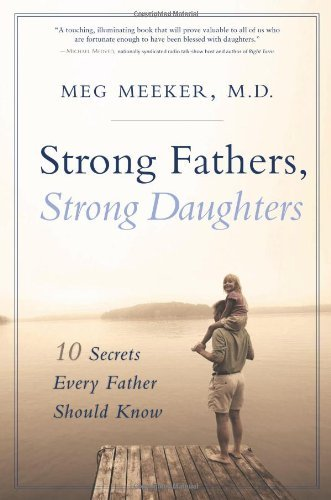 By Dr Meg Meeker - Strong Fathers, Strong Daughters: 10 Secrets Every Father Should Know (annotated edition) (9.5.2006)