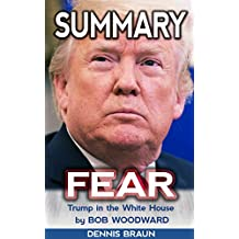 SUMMARY Fear: Trump in the White House by Bob Woodward
