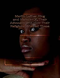 Martin Luther King and Malcolm X, Their Advocacy and How Their Religions Shaped These