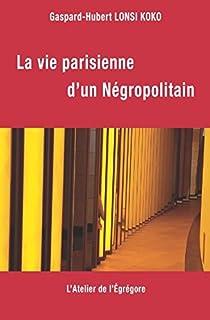 La vie parisienne d'un Négropolitain par Gaspard-Hubert Lonsi Koko