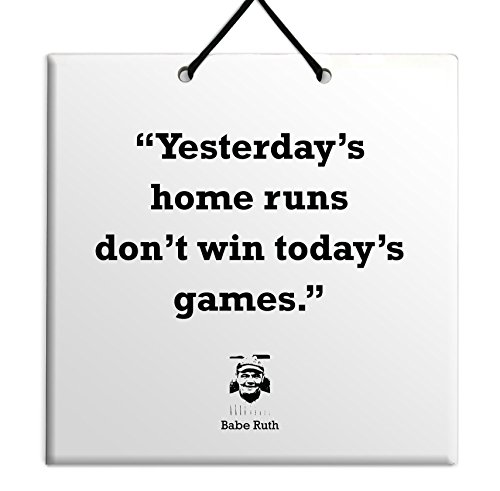 (Body-Soul-n-Spirit Quotes Yesterday's Home Runs Don't Win Today's Games.-Babe Ruth Baseball Quote Best Free idea Sign Plaque Tile Home Wall Gift)