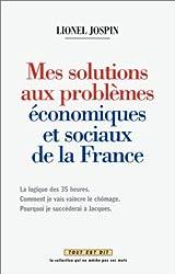 Mes solutions aux problèmes économiques et sociaux de la France