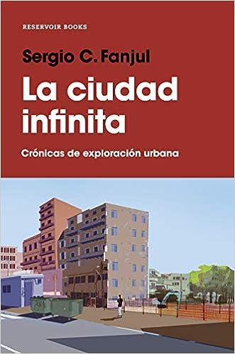 La ciudad infinita: Crónicas de exploración urbana RESERVOIR ...