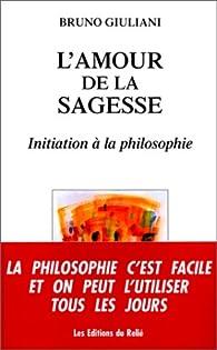 L'amour de la sagesse : Initiation à la philosophie par Bruno Giuliani