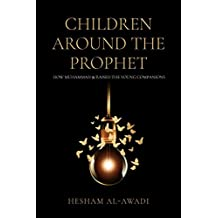 Children Around the Prophet: How Muhammad raised the Young Companions