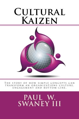 Cultural Kaizen: The story of how simple concepts can transform an organizations culture, engagement and bottom-line. ebook