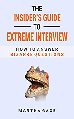 The Insider's Guide  to Extreme Interview: How to Answer  Bizarre Questions