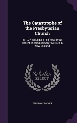 Download The Catastrophe of the Presbyterian Church: In 1837 Including a Full View of the Recent Theological Controversies in New England ebook