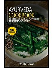 AYURVEDA COOKBOOK: 40+ Side dishes, Salad and Pasta recipes designed for Ayurveda diet