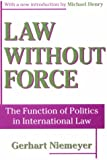 Law Without Force : The Function of Politics in International Law, Niemeyer, Gerhart, 0765806401