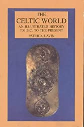 The Celtic World: An Illustrated History 700 B.C. to the Present (Illustrated Histories (Hippocrene))