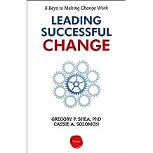 Leading Successful Change: 8 Keys to Making Change Work