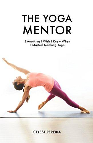 The Yoga Mentor: Everything I Wish I Knew When I Started Teaching Yoga