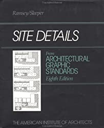 Architectural Graphic Standards: Site Details (Ramsey/Sleeper Architectural Graphic Standards Series)