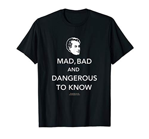 Quote Mad, bad and dangerous to know  T-Shirt