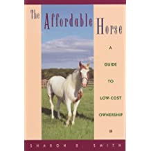 The Affordable Horse: A Guide to Low-Cost Ownership