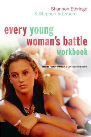 Every Young Girls Battle (Every Young Woman's Battle Workbook: How to Pursue Purity in a Sex-Saturated World (The Every Man Series))