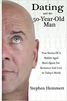 Dating and the    Year Old Man  True Stories of a Middle Aged     Amazon com