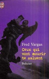 Ceux qui vont mourir te saluent, Vargas, Fred