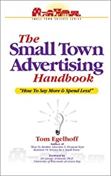 The Small Town Advertising Handbook: How To Say More And Spend Less