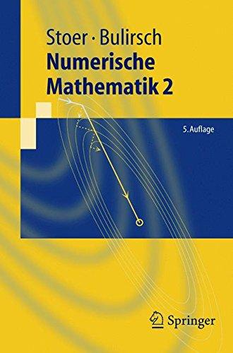 Numerische Mathematik 2: Eine Einführung - unter Berücksichtigung von Vorlesungen von F.L.Bauer: Eine Einfuhrung, Unter Berucksichtigung Von Vorlesungen Von F.L. Bauer (Springer-Lehrbuch)