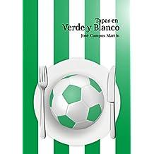 Tapas en Verde y Blanco: Conoce las 150 Tapas y Pinchos dedicados a de los mejores Futbolistas del la Historia del Real Betis Balompie (1907-2018) (Spanish Edition)