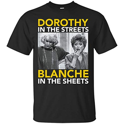 Dorothy in The Streets Blanche in The Sheets-Vintage T Shirt Gifts, Graphic Tee Shirts