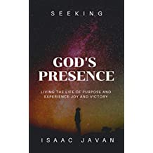 Seeking God's Presence: Living The Life Of Purpose And Experience Joy And Victory (Before You Pray Book 2)