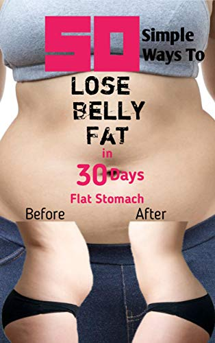 50 Simple Ways To Lose Belly Fat in 30 Days:  Flat Stomach