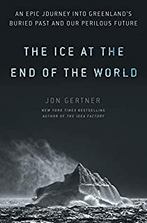 Book Cover: The Ice at the End of the World: An Epic Journey into Greenland's Buried Past and Our Perilous Future