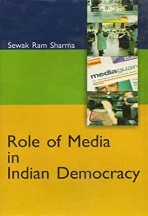 role of media in democracy in india essay It is the backbone of a democracy media make this essay a little bit can you help megive me a question and answer about the role of media in a democracy.