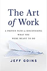 The Art of Work: A Proven Path to Discovering What You Were Meant to Do Paperback