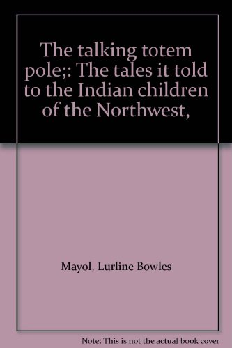 (The talking totem pole;: The tales it told to the Indian children of the Northwest,)